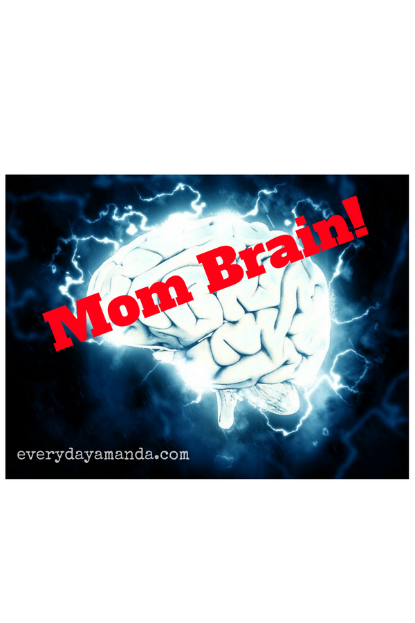 Mom Brain! We forget cuz we have to remember All. The. Things.