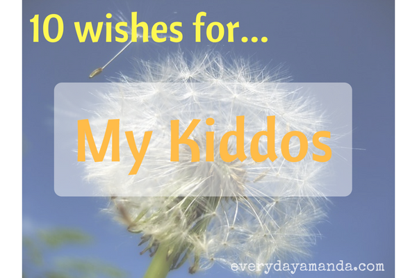 List of wishes I have for my kiddos.