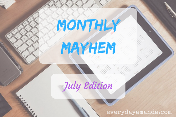 Monthly Mayhem, July Edition, Round Up, Here's what's going on.