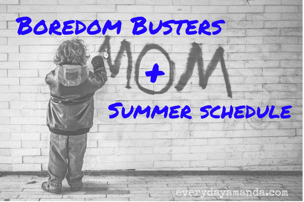 Boredom Busters! Summer schedule. List of things to do & schedule.