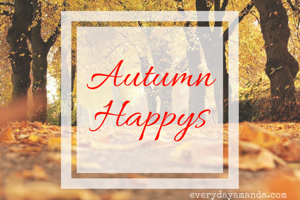 Autumn happys. The list of fall stuff that makes ya happy!