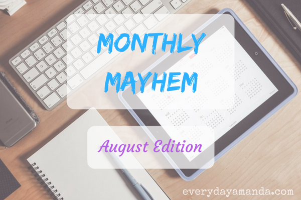 Monthly Mayhem. August Edition. Updates of the everydayamanda life.