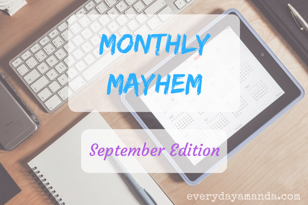 Monthly Mayhem. September Edition. Updates of the everydayamanda life.