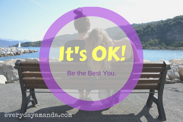 It's OK! Be the Best You. Sometimes your best is just surviving the day. Let's be OK.